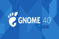 What's New in GNOME 40?